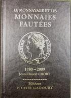 Photo numismatique  Librairie Livres Neufs Monnaies Françaises Réferences et cotations LE MONNAYAGE ET LES MONNAIES FAUTEES, Jean-claude CHORT, Editions Gadoury, 1780.2009, neuf